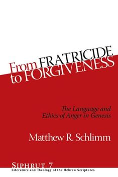 From Fratricide to Forgiveness: The Language and Ethics of Anger in Genesis by Matthew Schlimm